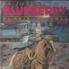 Cómics: LA JUVENTUD DE BLUEBERRY: EL RAID INFERNAL. CHARLIER Y WILSON. Lote 146127934