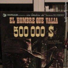 Comics - BLUEBERRY. EL HOMBRE QUE VALÍA 500000 $. GRIJALBO, 1979. - 152868470
