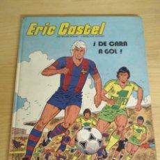 Cómics: ERIC CASTEL ¡DE CARA A GOL!. Lote 179048716