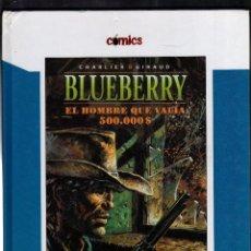 Cómics: BLUEBERRY POR JEAN-MICHEL CHARLIER Y JEAN GIRAUD - EL HOMBRE QUE VALÍA 500.000 $ · AÑO 2005 -. Lote 220956713