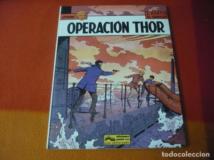LEFRANC 6 OPERACION THOR ( J. MARTIN CHAILLET) ¡MUY BUEN ESTADO! JUNIOR 1989 TAPA DURA GRIJALBO (Tebeos y Comics - Grijalbo - Otros)