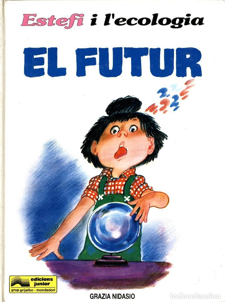 ESTEFI I L'ECOLOGIA:EL FUTUR (JUNIOR, 1992) DE GRAZIA NIDASIO. EN CATALÀ. TAPA DURA. (Tebeos y Comics - Grijalbo - Otros)
