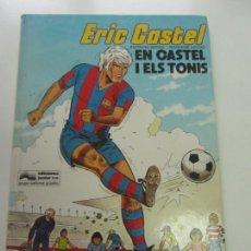 Comics: ERIC CASTEL, EN CASTEL I ELS TONIS / RAYMOND REDING - FRANÇOISE HUGUES / GRIJALBO - JUNIOR ARX11. Lote 223829341