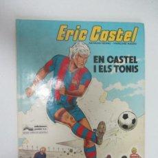 Cómics: ERIC CASTEL, EN CASTEL I ELS TONIS RAYMOND REDING - FRANÇOISE HUGUES / GRIJALBO - JUNIOR. Lote 285090328