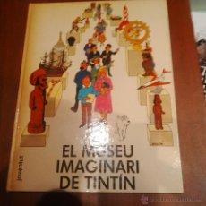 Cómics: EL MUSEU IMAGINARI DE TINTIN - PRIMERA EDICION DE 1982- MUSEO IMAGINARIO. Lote 45685749