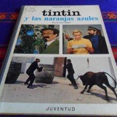 Cómics: TINTIN Y LAS NARANJAS AZULES PRIMERA 1ª EDICIÓN 1970 CON LETRAS EN LOMO. JUVENTUD. BUEN ESTADO.. Lote 56756340