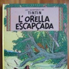 Cómics: LES AVENTURES DE TINTIN - L'ORELLA ESCAPÇADA – TAPA DURA. Lote 107895199