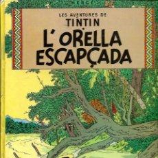 Cómics: HERGE - LES AVENTURES DE TINTIN - L' ORELLA ESCAPÇADA - ED JUVENTUD 1979 4ª EDICIO - BASTANT BE. Lote 130981492