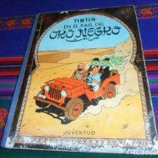 Comics: TINTIN EN EL PAÍS DEL ORO NEGRO. 1ª PRIMERA EDICIÓN 1961. JUVENTUD. . Lote 143980982