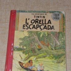 Cómics: LAS AVENTURAS DE TINTIN 1ª EDICIÓN, EN CATALAN L'ORELLA ESCAPÇADA 1965. Lote 147388522