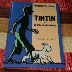 Cómics: TINTIN Y EL MUNDO DE HERGE BENOIT PEETERS JUVENTUD PRIMERA EDICIÓN 1990. Lote 164596374