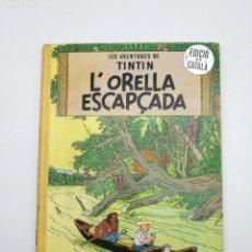 Cómics: TINTIN L'ORELLA ESCAPÇADA 1965 PRIMERA EDICIÓN CATALÁN. Lote 169230594