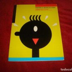 Cómics: LIBRO TINTIN A BARCELONA HOMENAGE A HERGE MUSEO IMAGINARIO DE TINTIN FUNDACION MIRO 63 PAGINAS . Lote 194238965
