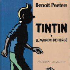 Cómics: TINTIN Y EL MUNDO DE HERGÉ. POR BENOIT PEETERS. EDITORIAL JUVENTUD.. Lote 210358883