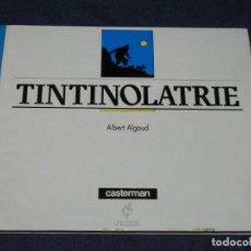 Cómics: TINTÍN - TINTINOLATRIE - ALBERT ALGOUD, CASTERMAN 1987, POCAS SEÑALES DE USO. Lote 213612265