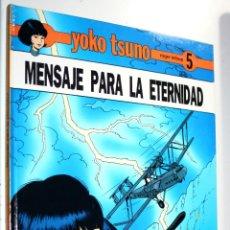Cómics: YOKO TSUNO ( DE ROGER LELOUP) TOMO Nº5 : MENSAJE PARA LA ETERNIDAD. Lote 255534555