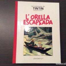 Cómics: TINTÍN L' ORELLA ESCAPCADA PRIMERA EDICIÓ. Lote 296696368