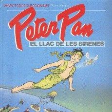 Cómics: PETER PAN - EL LLAC DE LES SIRENES - DANARD, PIERRE & RIVIÈRE. Lote 26198288