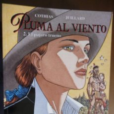 Cómics: PLUMA AL VIENTO (2). EL PÁJARO TRUENO. COTHIAS-JUILLARD. Lote 30991628