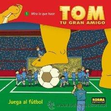 Cómics: CÓMICS. TOM, TU GRAN AMIGO: ¡JUEGA AL FÚTBOL! - DANIEL TORRES (CARTONÉ). Lote 47493511