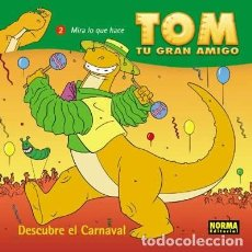 Cómics: TOM, TU GRAN AMIGO: ¡DESCUBRE EL CARNAVAL!. TOMO NORMA EDITORIAL.. Lote 95564139