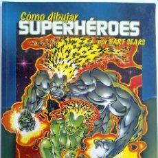 Cómics: CÓMO DIBUJAR SUPERHÉROES- BART SEARS- NORMA. Lote 103327535