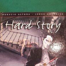 Cómics: HARD STORY - HORACIO ALTUNA Y JORGE GONZÁLEZ. Lote 126092955