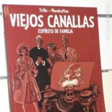 Cómics: VIEJOS CANALLAS ESPIRITU DE FAMILIA TRILLO Y MANDRAFINA - NORMA - OFERTA. Lote 131192837