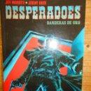 Cómics: DESPERADOES - BANDERAS DE ORO - NORMA EDITORIAL - MADE IN HELL. Lote 162946338