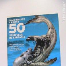 Cómics: CÓMO DIBUJAR Y PINTAR 50 VEHÍCULOS DE FANTASÍA. KEITH THOMPSON. NORMA, 2007.. Lote 194766361