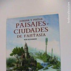 Cómics: DIBUJAR Y PINTAR CIUDADES DE FANTASÍA. BOB ALEXANDER. NORMA, 2006.. Lote 194766767