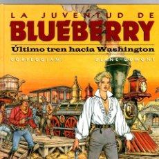 Cómics: LA JUVENTUD DE BLUEBERRY. Nº 41. ULTIMO TREN HACIA WASHINGTON. CORTEGGIANI - BLANC-DUMONT NORMA 2002. Lote 194912968