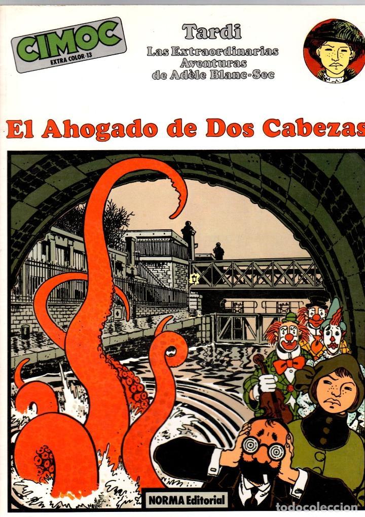 EL AHOGADO DE DOS CABEZAS. TARDI. LAS EXTRAORDINARIAS AVENTURAS DE ADELE BLANC-SEC. 1985 (Tebeos y Comics - Norma - Cimoc)
