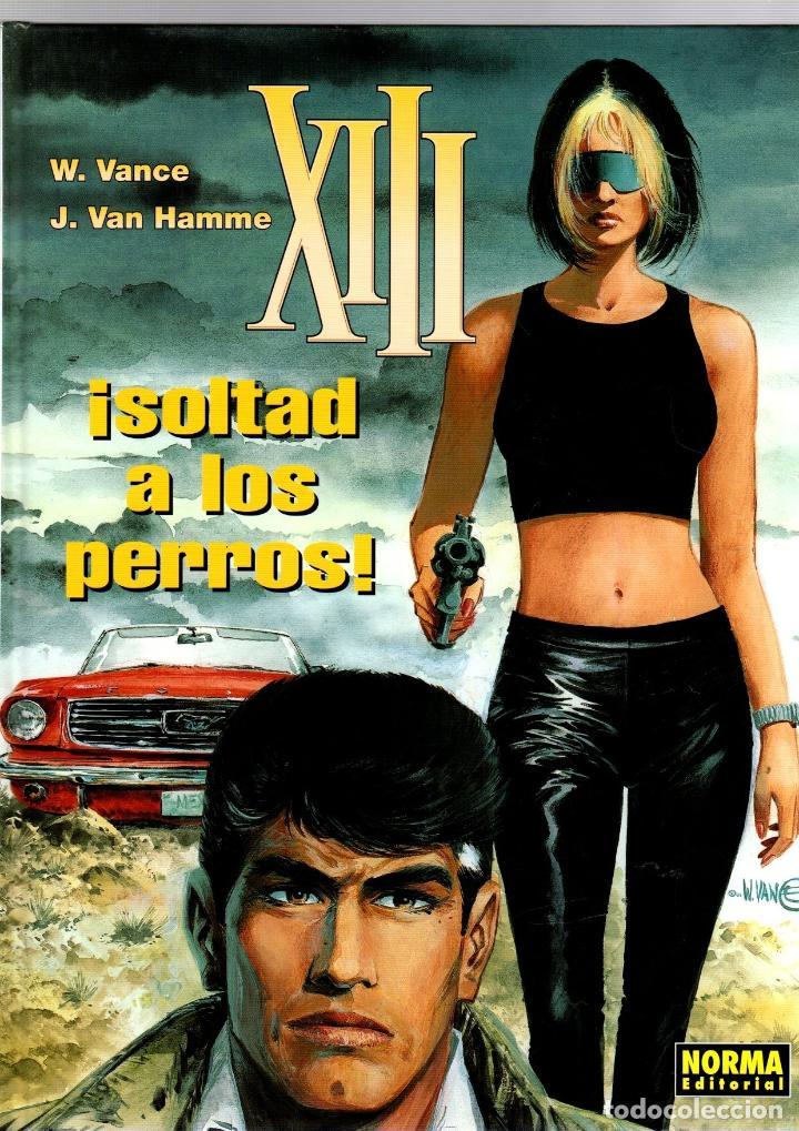 XIII. Nº 15. SOLTAD A LOS PERROS. W. VANCE - J. VAN HAMME. NORMA, 2003. 1ª EDICION (Tebeos y Comics - Norma - Comic Europeo)