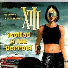 Cómics: XIII. Nº 15. SOLTAD A LOS PERROS. W. VANCE - J. VAN HAMME. NORMA, 2003. 1ª EDICION. Lote 195449591