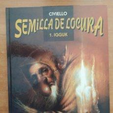 Cómics: SEMILLA DE LOCURA: IGGUK. CIVIELLO. NORMA EDITORIAL.. Lote 216903506