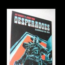Cómics: DESPERADOES. BANDERAS DE ORO. (OFERTA). Lote 294436438