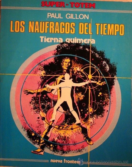 LOS NAUFRAGOS DEL TIEMPO / TIERNA QUIMERA / POR PAUL GILLON (Tebeos y Comics - Nueva Frontera)