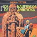 Cómics: SUPER TOTEM LOS NAUFRAGOS DE ARROYOKA. Lote 24038990