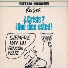 Cómics: REISER : ¿CRISIS? ¡QUÉ DICE USTED! (TOTEM-HUMOR. NUEVA FRONTERA, 1982) . Lote 37336132