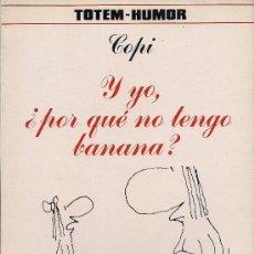 Cómics: COPI : Y YO, ¿POR QUÉ NO TENGO BANANA? (TOTEM-HUMOR. NUEVA FRONTERA, 1982) . Lote 37336269