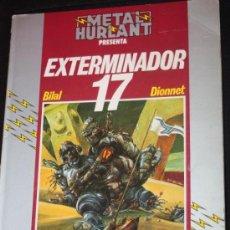 Cómics: EXTERMINADOR 17( DE BILAL & DIONNET ). COLECCION HUMANOIDES Nº 1 (METAL HURLANT). Lote 39450024