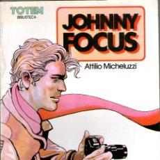 Cómics: JOHNNY FOCUS ** ATTILIO MICHELUZZI ** BIBLIOTECA TOTEM. Lote 41571005