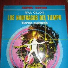 Cómics: LOS NAUFRAGOS DEL TIEMPO TIERNA QUIMERA PAUL GILLON SUPER TOTEM. Lote 48004837