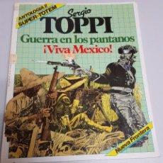 Cómics: SERGIO TOPPI : GUERRA EN LOS PANTANOS ¡ VIVA MEXICO ! ANTOLOGIA 2 SUPER TOTEM - NUEVA FRONTERA. Lote 60525283