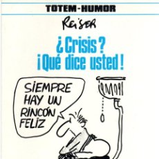 Cómics: ¿CRISIS? ¡QUE DICE USTED! REISER. TOTEM HUMOR. AÑO 1982. Lote 89350072