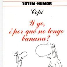 Cómics: Y YO, ¿POR QUE NO TENGO BANANA? COPI. TOTEM HUMOR. AÑO 1982. Lote 89351056