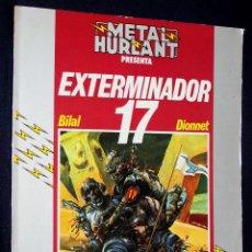 Cómics: EXTERMINADOR 17( DE BILAL & DIONNET ). COLECCION HUMANOIDES Nº 1 (METAL HURLANT). Lote 107605871