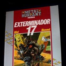 Cómics: EXTERMINADOR 17( DE BILAL & DIONNET ). COLECCION HUMANOIDES Nº 1 (METAL HURLANT). Lote 119423207