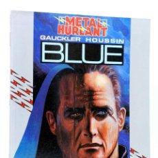 Cómics: METAL HURLANT COLECCIÓN HUMANOIDES 24. BLUE (GAUCKLER / HOUSSIN) NUEVA FRONTERA, 1986. OFRT. Lote 155958656